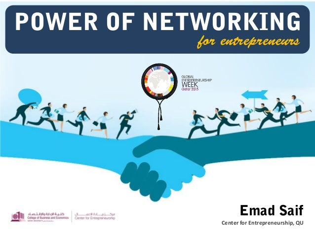 for entrepreneurs POWER OF NETWORKING Emad Saif Center for Entrepreneurship, QU