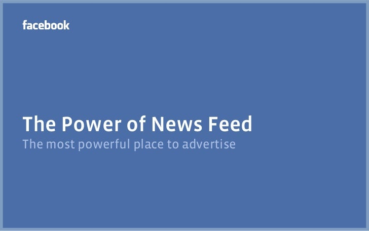 The Power of News FeedThe most powerful place to advertise