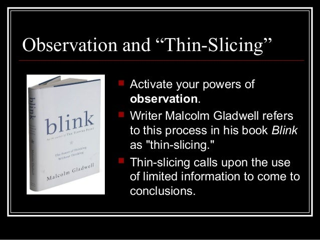 "thin slicing on blink gladwell Book report on blink by malcolm gladwell topics: mind very profound and sophisticated conclusions based on very thin slices of experiences"" blink is a book by malcolm gladwell."