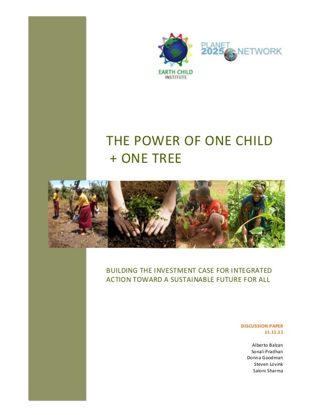 THE POWER OF ONE CHILD + ONE TREE BUILDING THE INVESTMENT CASE FOR INTEGRATED ACTION TOWARD A SUSTAINABLE FUTURE FOR ALL D...