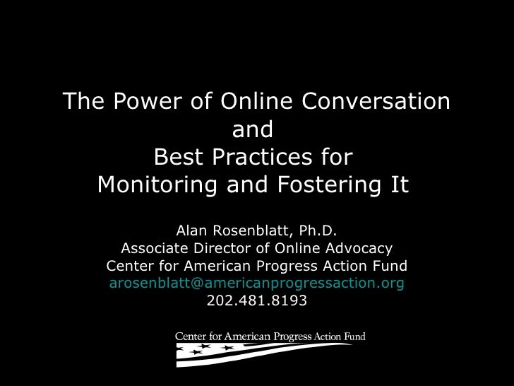 The Power of Online Conversation and  Best Practices for  Monitoring and Fostering It  Alan Rosenblatt, Ph.D. Associate Di...