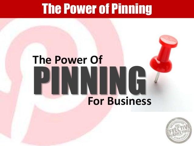 The Power of PinningThe Power OfPINNINGFor Business