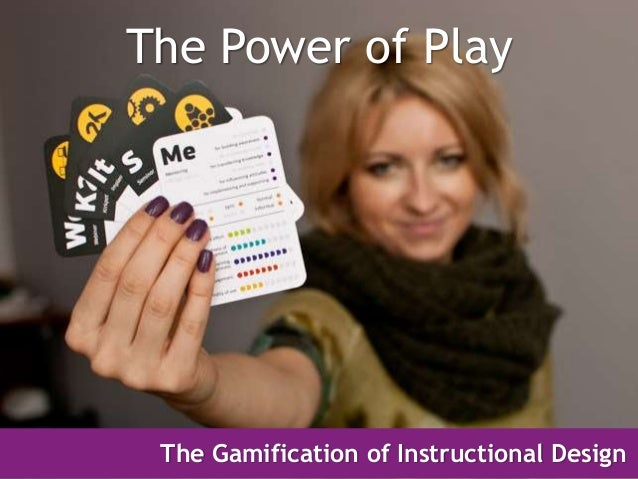 The Power of Play The Gamification of Instructional Design