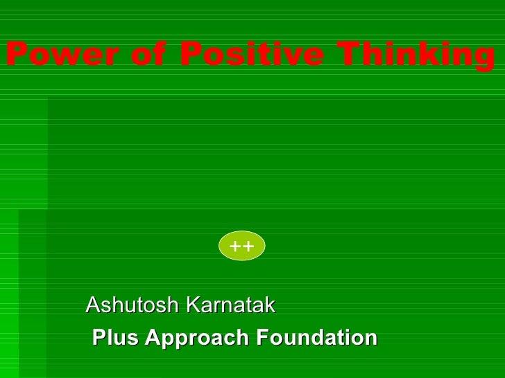 Power of Positive Thinking               ++    Ashutosh Karnatak    Plus Approach Foundation