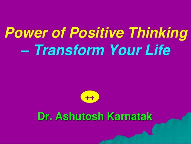 Power of Positive Thinking  – Transform Your Life            ++    Dr. Ashutosh Karnatak