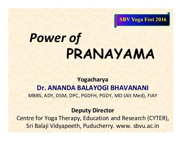 Power of PRANAYAMA • Yogacharya • Dr. ANANDA BALAYOGI BHAVANANI • MBBS, ADY, DSM, DPC, PGDFH, PGDY, MD (Alt Med), FIAY • D...