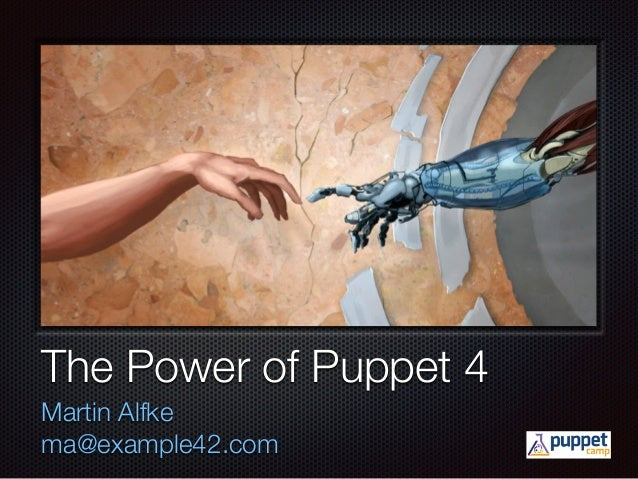 Text The Power of Puppet 4 Martin Alfke ma@example42.com