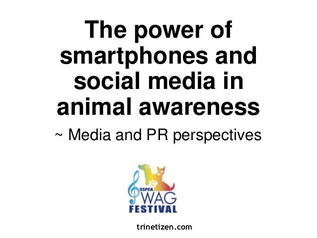 The power of  smartphones and  social media in  animal awareness  ~ Media and PR perspectives  trinetizen.com