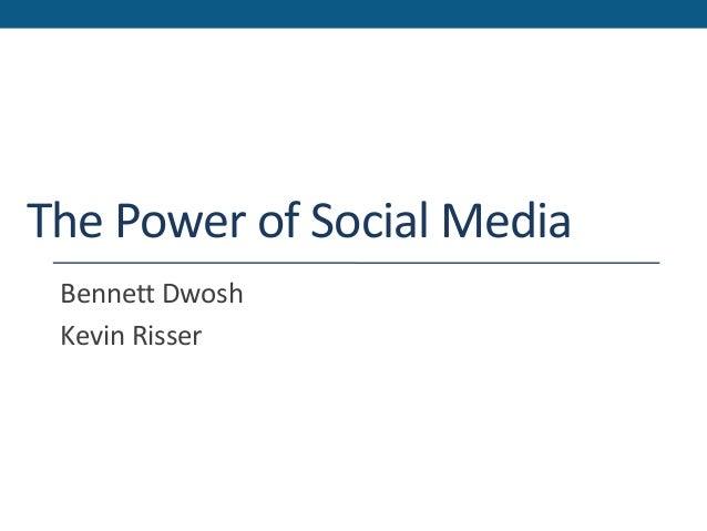 The Power of Social Media Bennett Dwosh Kevin Risser