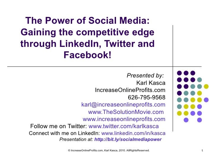 The Power of Social Media: Gaining the competitive edge through LinkedIn, Twitter and Facebook! Presented by:  Karl Kasca ...