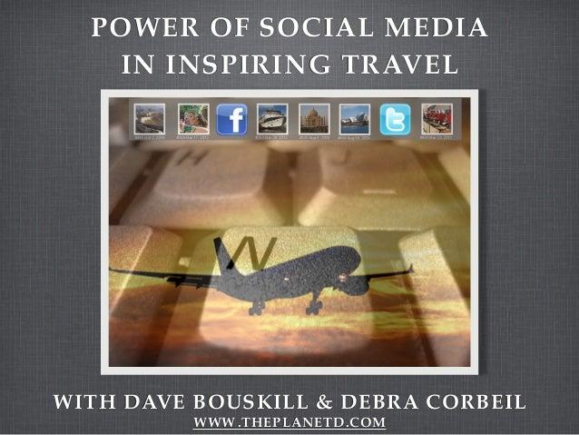 POWER OF SOCIAL MEDIA IN INSPIRING TRAVEL WITH DAVE BOUSKILL & DEBRA CORBEIL WWW .THEPLANETD.COM