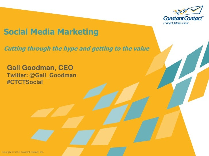 Social Media Marketing  Cutting through the hype and getting to the value       Gail Goodman, CEO     Twitter: @Gail_Goodm...
