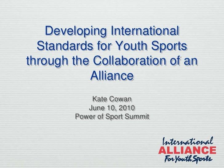 Developing International   Standards for Youth Sports through the Collaboration of an            Alliance             Kate...