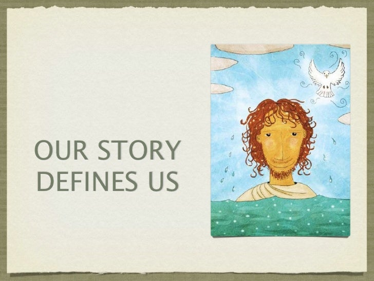 OUR STORYDEFINES US