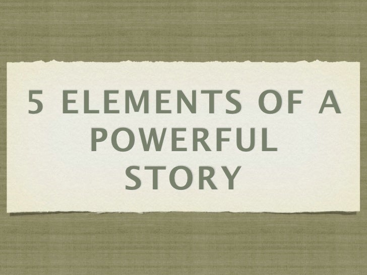 5 ELEMENTS OF A   POWERFUL     STORY