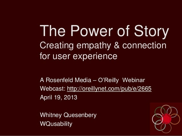 The Power of StoryCreating empathy & connectionfor user experienceA Rosenfeld Media – O'Reilly WebinarWebcast: http://orei...