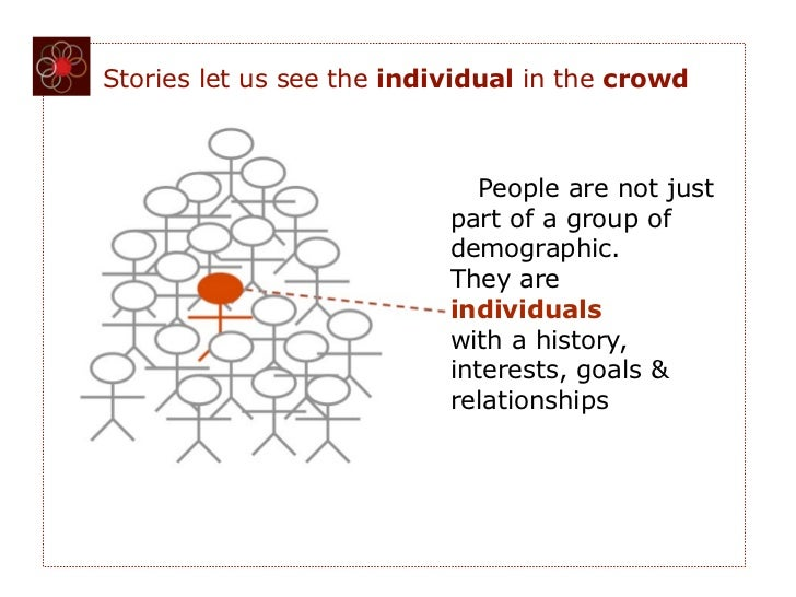 Stories let us see the individual in the crowd                              People are not just                           ...
