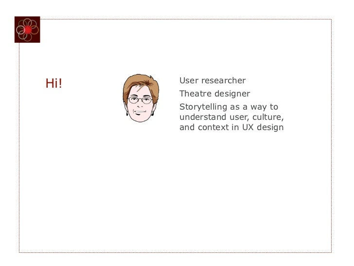User researcherHi!      Theatre designer      Storytelling as a way to      understand user, culture,      and context in ...