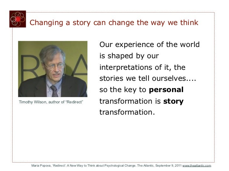 Changing a story can change the way we think                                                     Our experience of the wor...
