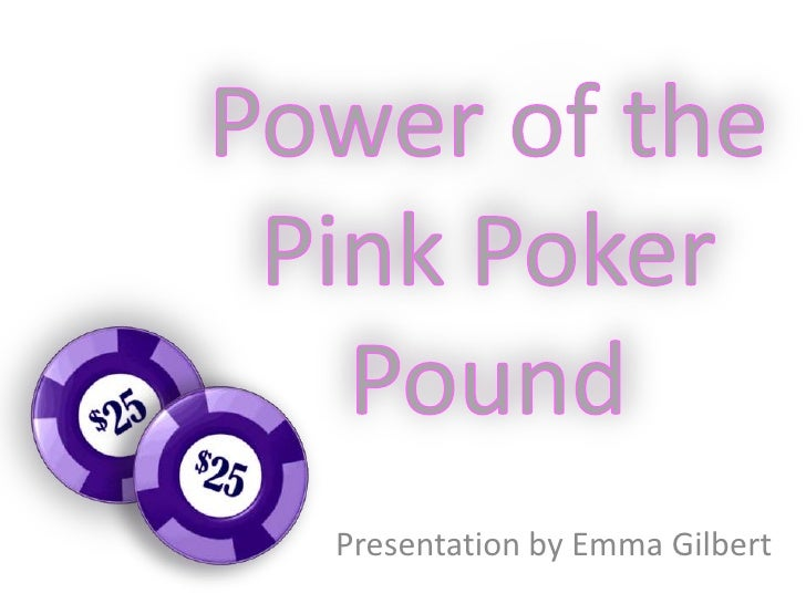 Power of the Pink Poker Pound<br />Presentation by Emma Gilbert <br />