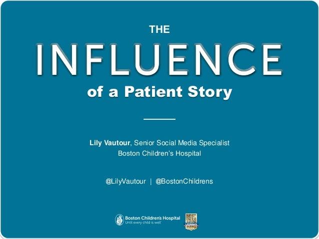 of a Patient Story Lily Vautour, Senior Social Media Specialist Boston Children's Hospital @LilyVautour | @BostonChildrens...