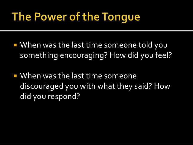    When was the last time someone told you    something encouraging? How did you feel?   When was the last time someone ...