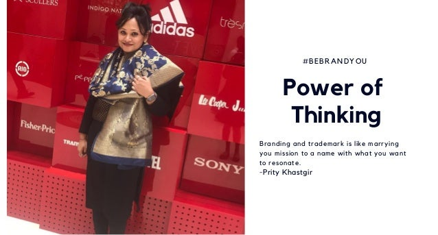 Power of Thinking Branding and trademark is like marrying you mission to a name with what you want to resonate. -Prity Kha...
