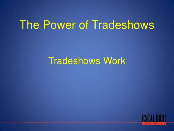 The Power of Tradeshows       Tradeshows Work