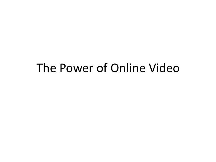 The Power of Online Video<br />