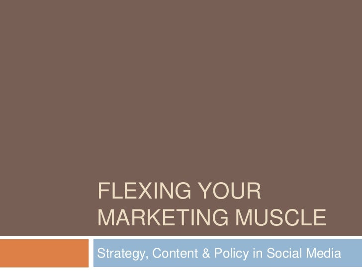 FLEXING YOURMARKETING MUSCLEStrategy, Content & Policy in Social Media