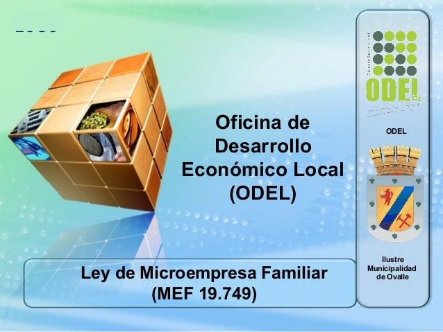 LOGO Ley de Microempresa Familiar (MEF 19.749) Oficina de Desarrollo Económico Local (ODEL) Ilustre Municipalidad de Ovall...