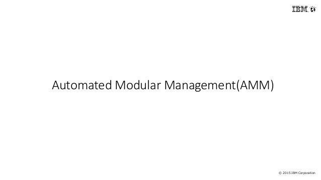 © 2015 IBM Corporation Automated Modular Management(AMM)