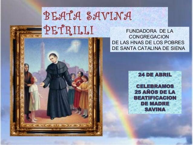 BEATA SAVINAPETRILLI FUNDADORA DE LACONGREGACIONDE LAS HNAS DE LOS POBRESDE SANTA CATALINA DE SIENA