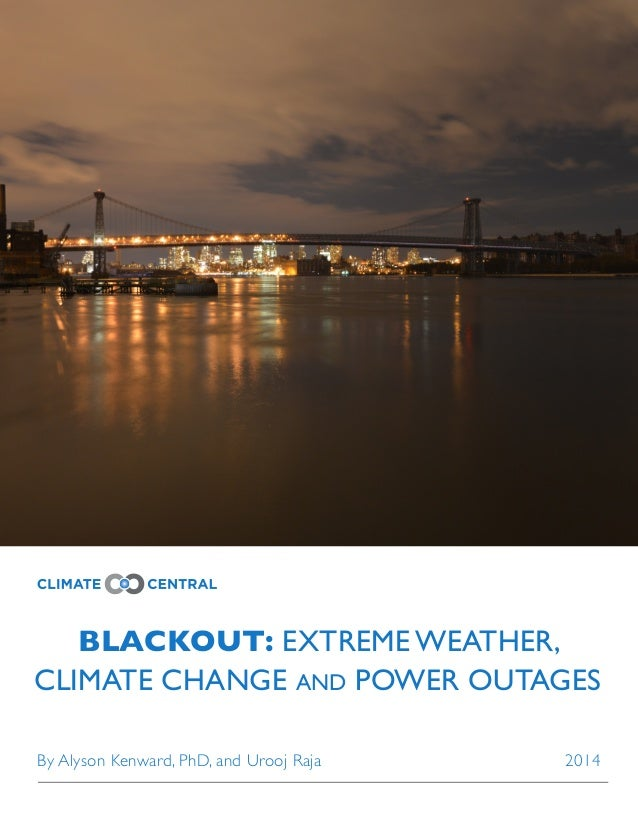SLUG BLACKOUT: EXTREME WEATHER, CLIMATE CHANGE AND POWER OUTAGES By Alyson Kenward, PhD, and Urooj Raja 2014