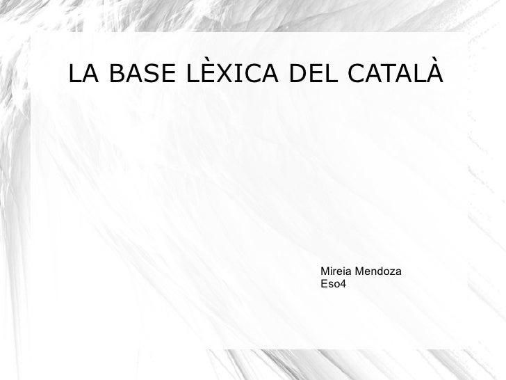 LA BASE LÈXICA DEL CATALÀ Mireia Mendoza Eso4