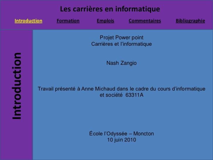 Projet Power point<br />Carrières et l'informatique<br />Nash Zangio<br />Travail présenté à Anne Michaud dans le cadre du...