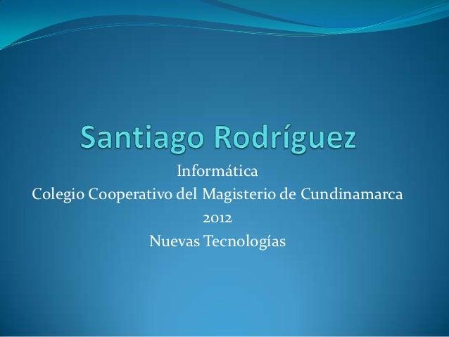InformáticaColegio Cooperativo del Magisterio de Cundinamarca                        2012               Nuevas Tecnologías