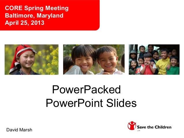 PowerPackedPowerPoint SlidesDavid MarshCORE Spring MeetingBaltimore, MarylandApril 25, 2013