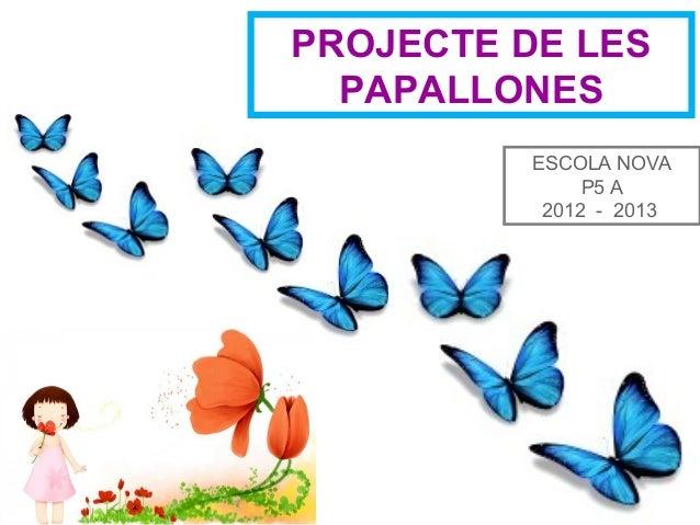 ESCOLA NOVA P5 A 2012 - 2013 PROJECTE DE LES PAPALLONES