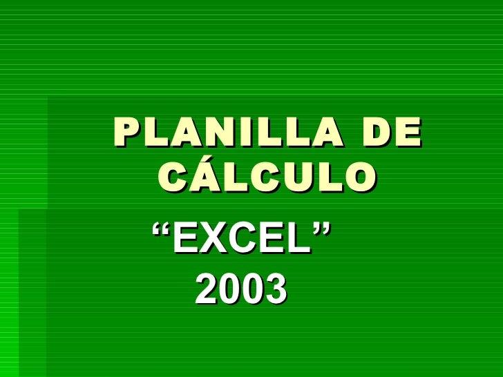 """PLANILLA DE CÁLCULO """" EXCEL"""" 2003"""