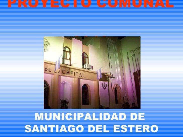 PROYECTO COMUNAL  2010 MUNICIPALIDAD DE  SANTIAGO DEL ESTERO