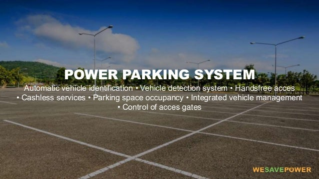 POWER PARKING SYSTEM Automatic vehicle identification • Vehicle detection system • Handsfree acces • Cashless services • P...