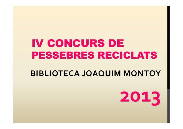 IV CONCURS DE PESSEBRES RECICLATS BIBLIOTECA JOAQUIM MONTOY  2013