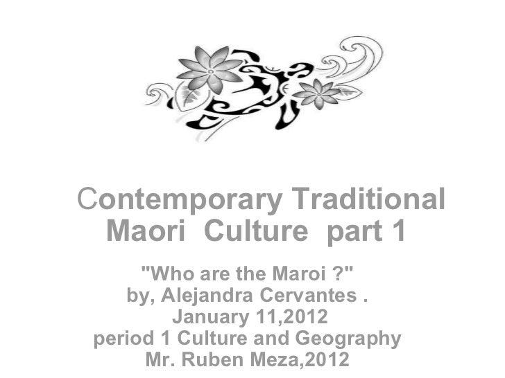 "C ontemporary Traditional Maori Culture part 1 ""Who are the Maroi ?"" by, Alejandra Cervantes .  January 11,2..."