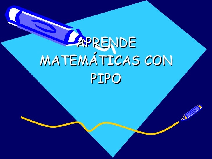 APRENDE MATEMÁTICAS CON PIPO