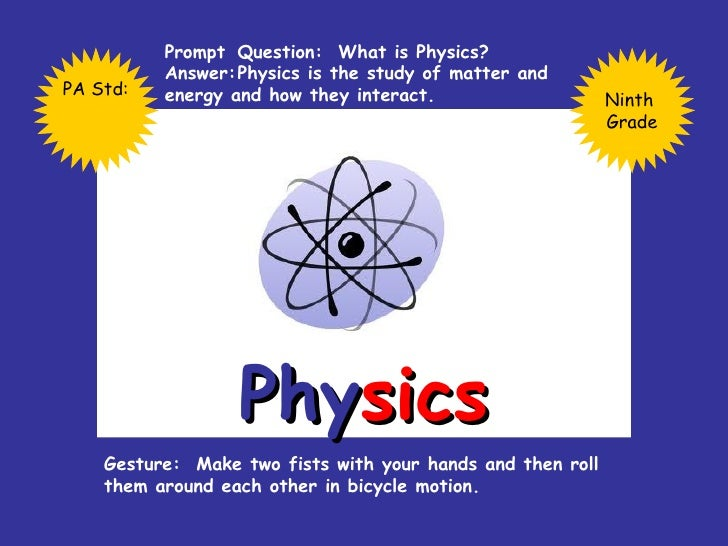 Phy sics Prompt  Question:  What is Physics? Answer: Physics is the study of matter and  energy and how they interact. Ges...