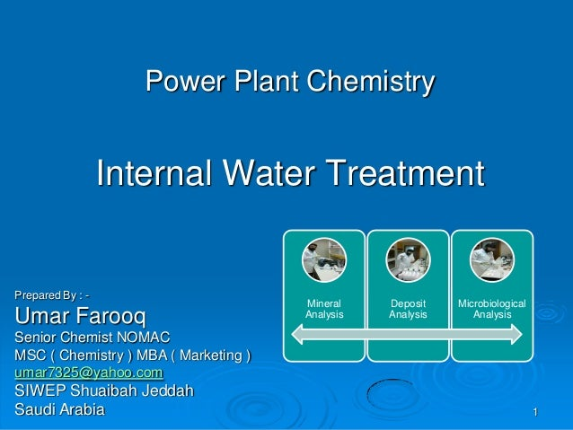 Power Plant Chemistry  Internal Water Treatment  Prepared By : -  Umar Farooq  Mineral Analysis  Deposit Analysis  Microbi...