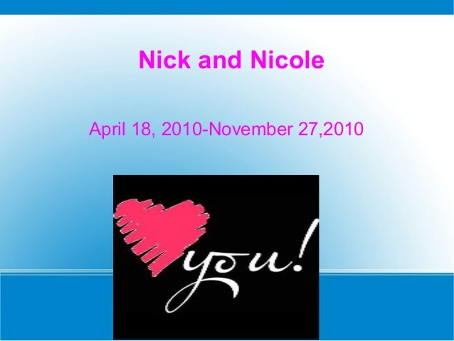 Nick and Nicole April 18, 2010-November 27,2010