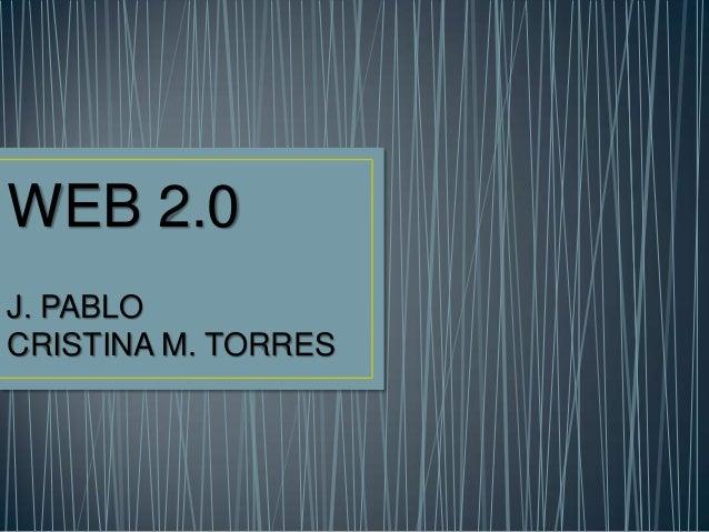 WEB 2.0J. PABLOCRISTINA M. TORRES