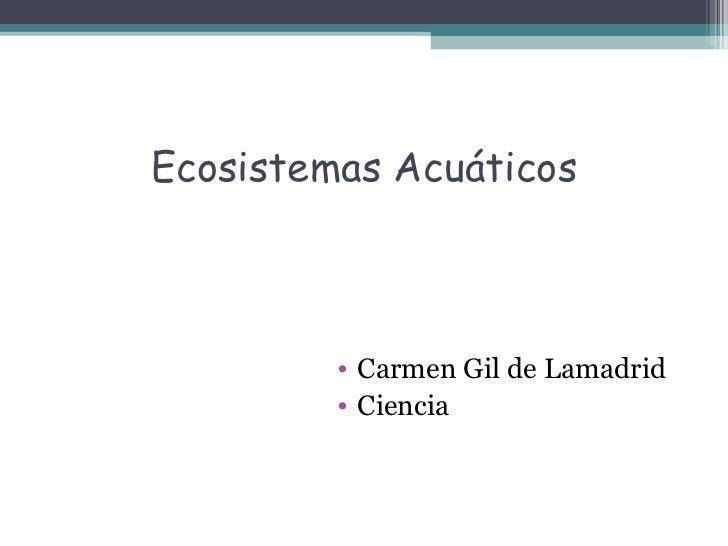 Ecosistemas Acuáticos         • Carmen Gil de Lamadrid         • Ciencia